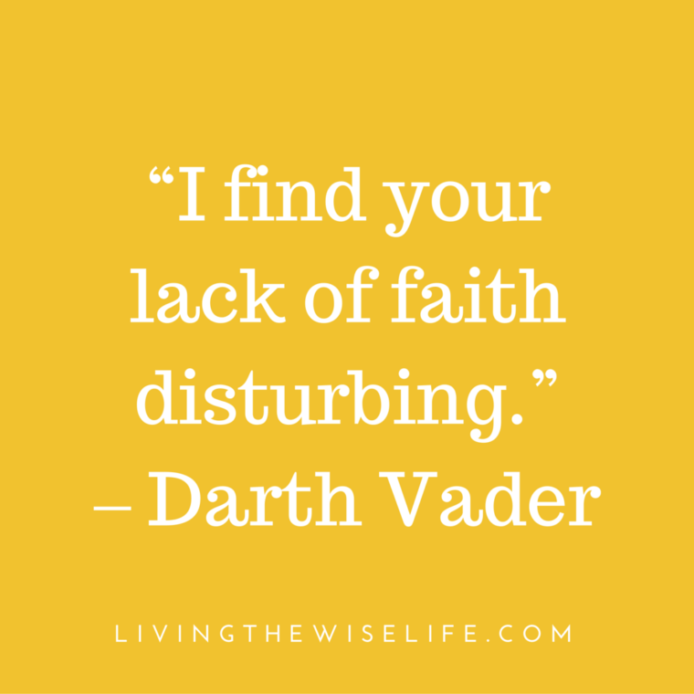 I find your lack of faith disturbing - Darth Vader