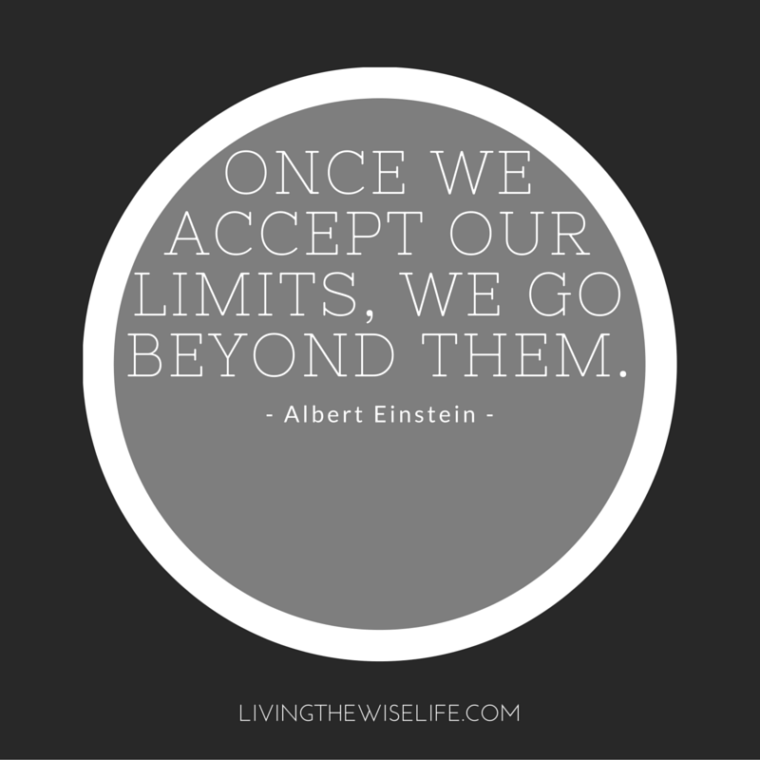 Once we accept our limits we go beyond them - Albert Einstein