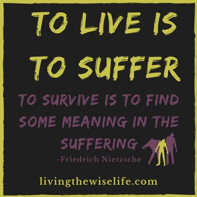 To live is to suffer to survive is to find some meaning in the suffering - Friedrich Nietzsche