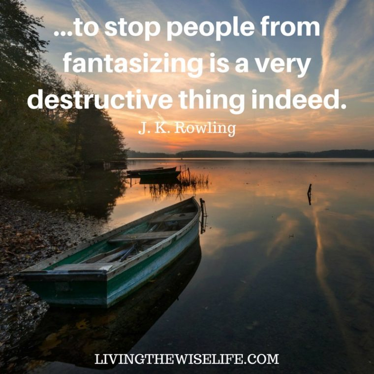 ...to stop people from fantasizing is a very destructive thing indeed. - J. K. Rowling