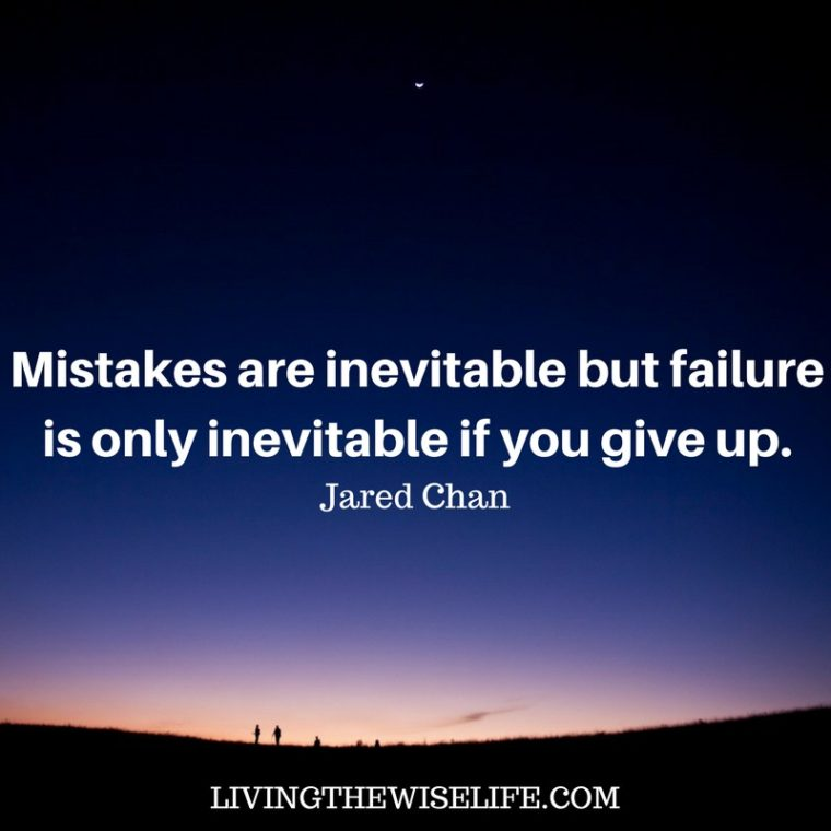 Mistakes are inevitable but failure is only inevitable if you give up. – Jared Chan